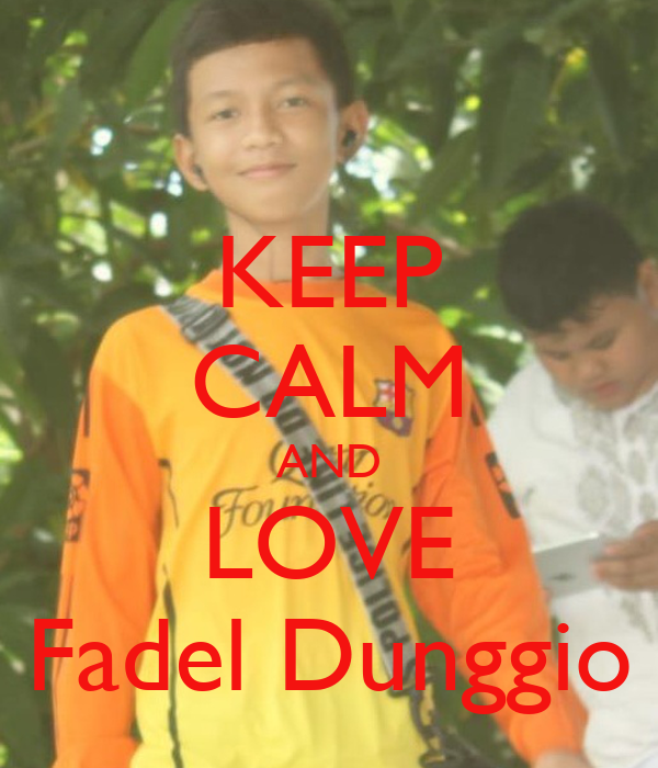 KEEP CALM AND LOVE Fadel Dunggio