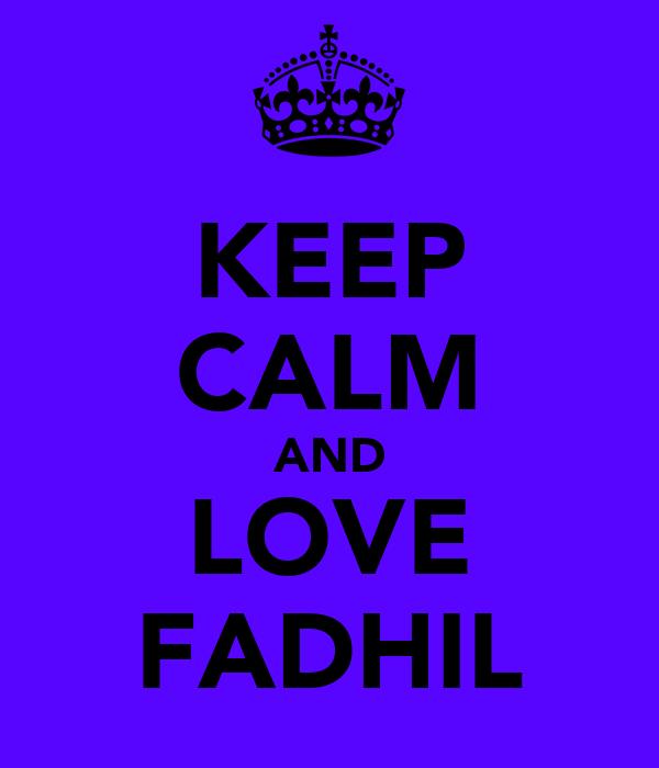 KEEP CALM AND LOVE FADHIL