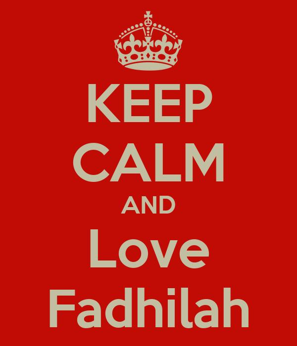 KEEP CALM AND Love Fadhilah