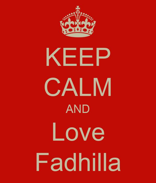 KEEP CALM AND Love Fadhilla