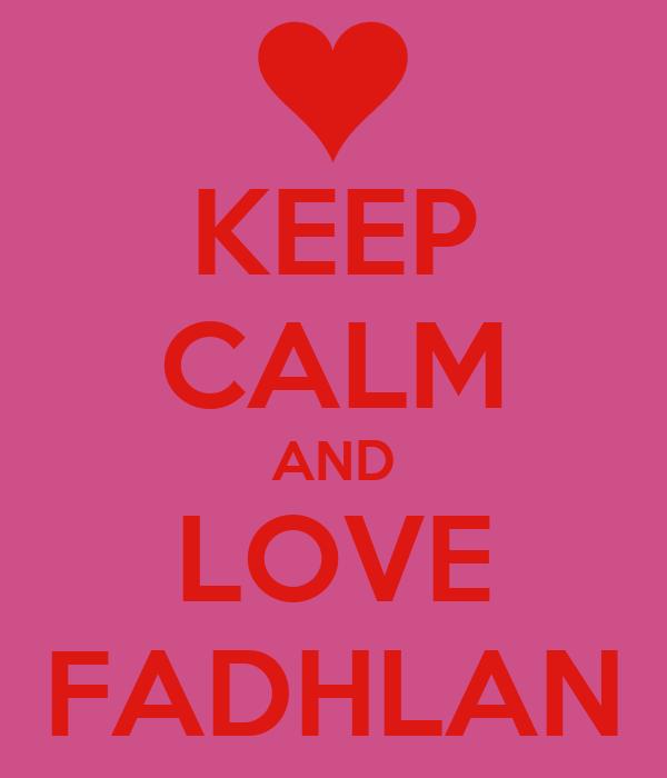 KEEP CALM AND LOVE FADHLAN
