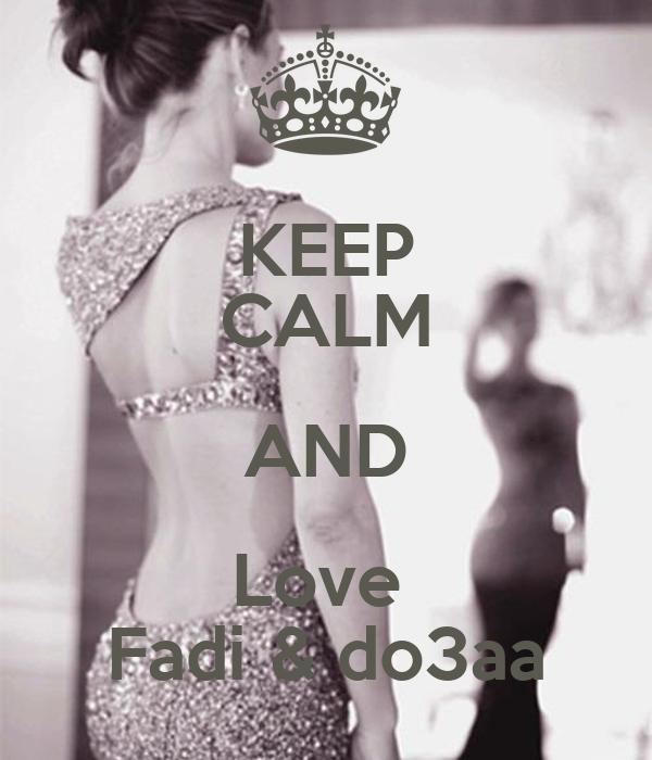 KEEP CALM AND Love  Fadi & do3aa