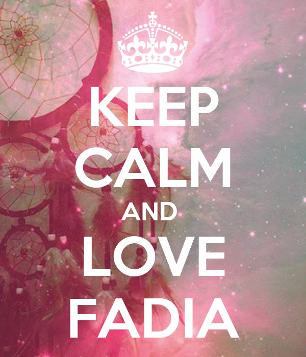 KEEP CALM AND  LOVE FADIA