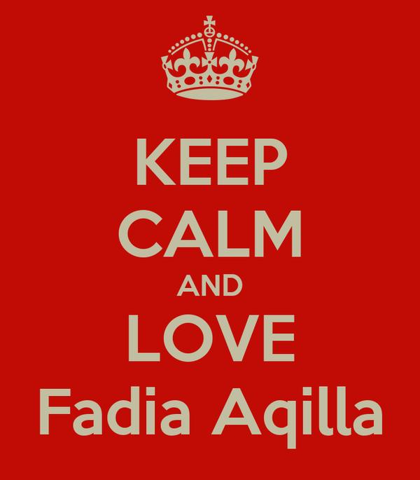 KEEP CALM AND LOVE Fadia Aqilla
