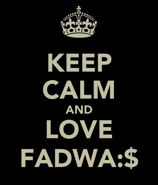 KEEP CALM AND LOVE FADWA:$