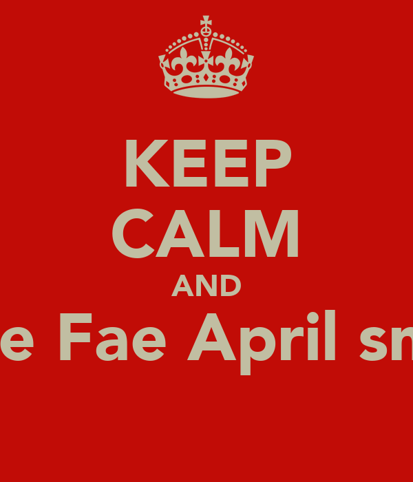 KEEP CALM AND Love Fae April smith