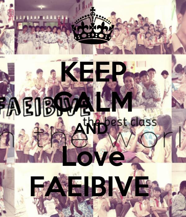 KEEP CALM AND  Love FAEIBIVE