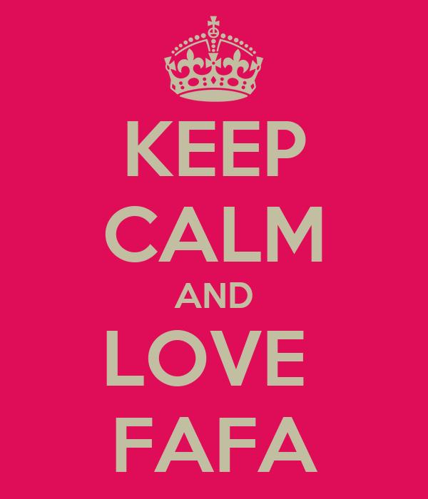 KEEP CALM AND LOVE  FAFA