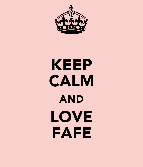 KEEP CALM AND LOVE FAFE