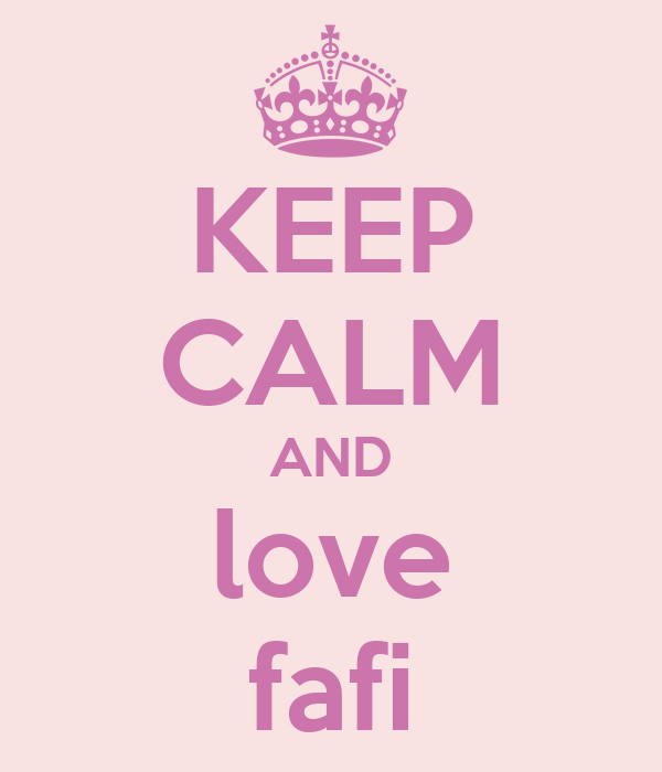 KEEP CALM AND love fafi