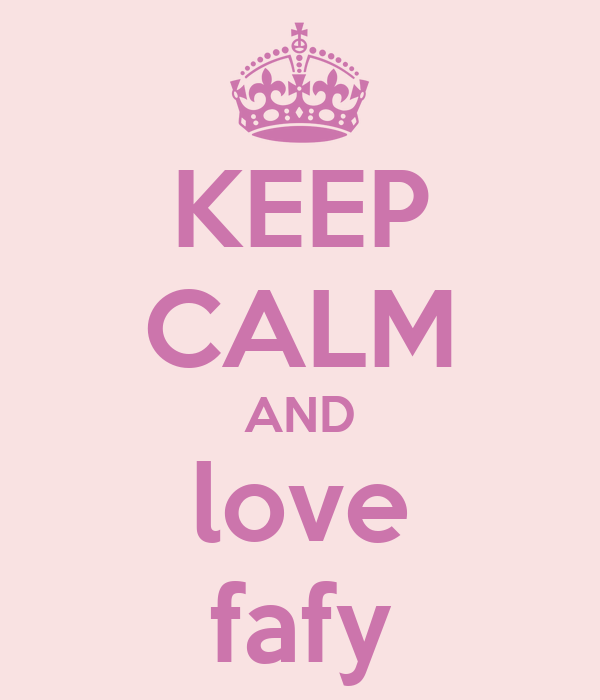 KEEP CALM AND love fafy