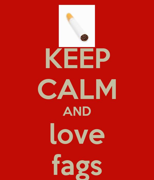 KEEP CALM AND love fags