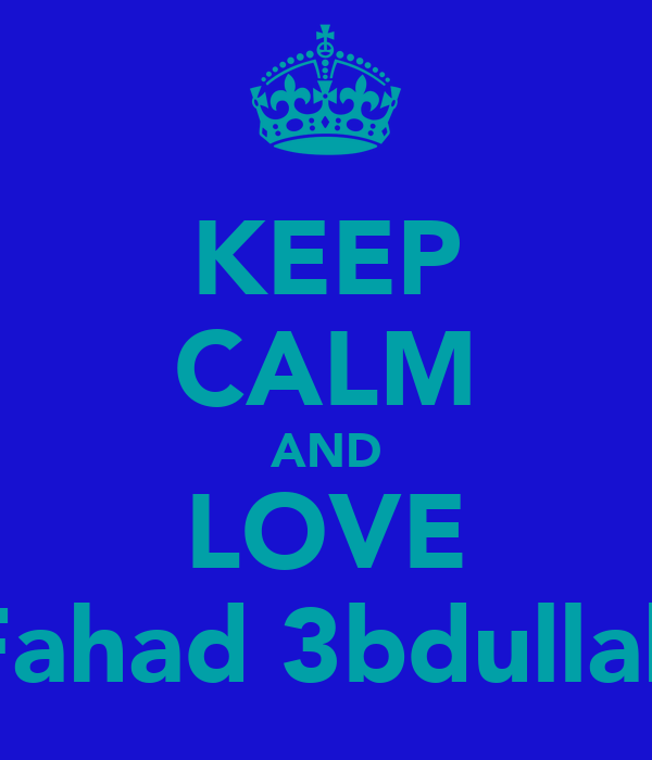 KEEP CALM AND LOVE Fahad 3bdullah