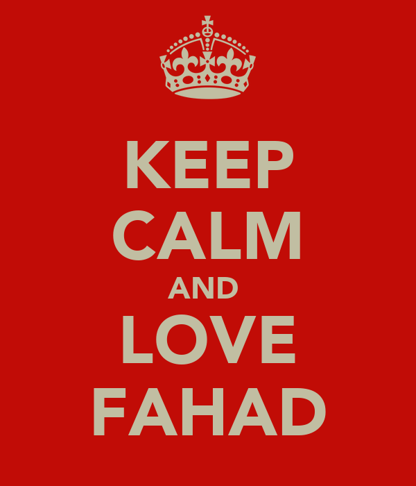 KEEP CALM AND  LOVE FAHAD