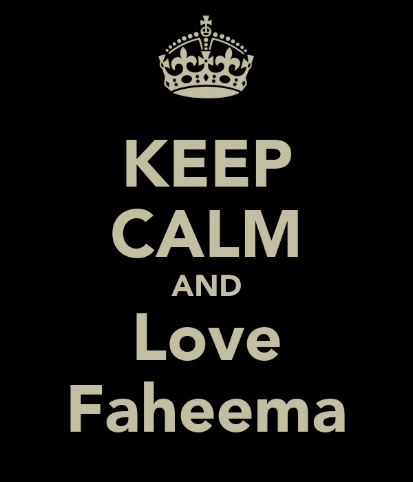 KEEP CALM AND Love Faheema