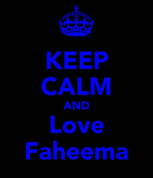 KEEP CALM AND Love Faheema