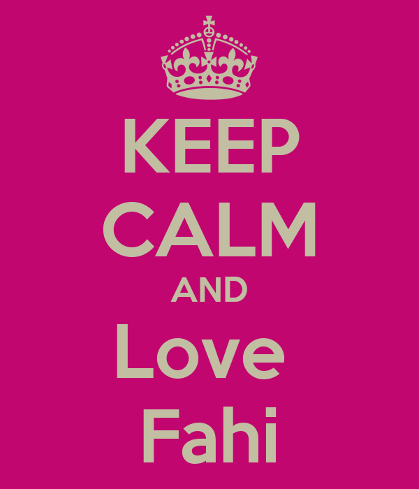 KEEP CALM AND Love  Fahi