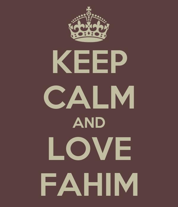 KEEP CALM AND LOVE FAHIM