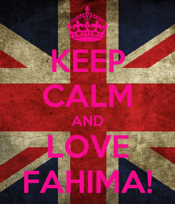 KEEP CALM AND LOVE FAHIMA!