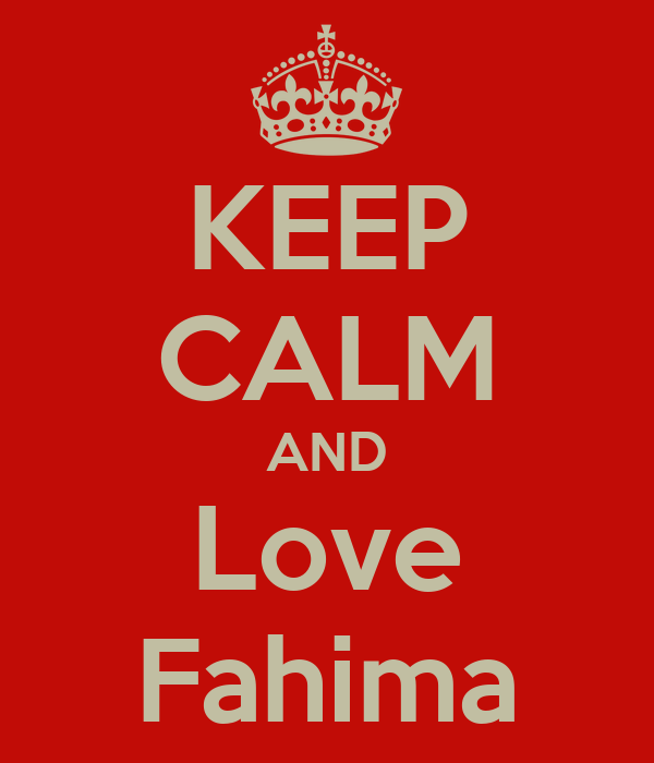 KEEP CALM AND Love Fahima