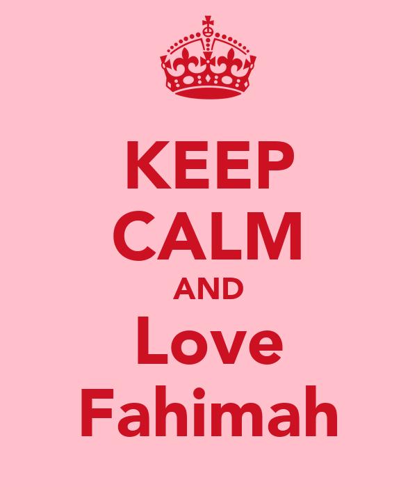 KEEP CALM AND Love Fahimah