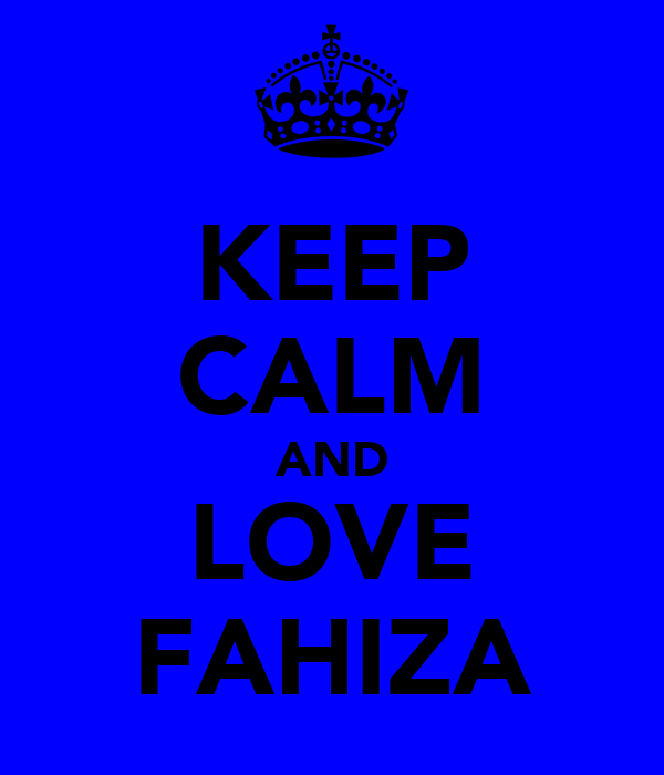 KEEP CALM AND LOVE FAHIZA