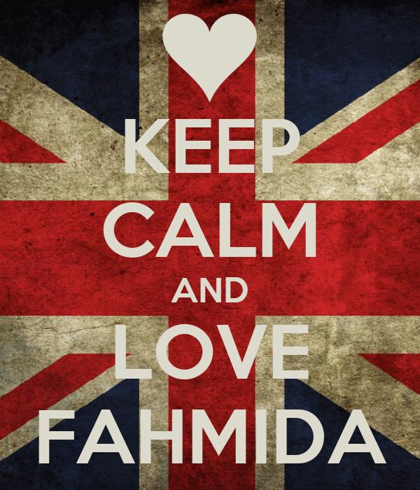 KEEP CALM AND LOVE FAHMIDA