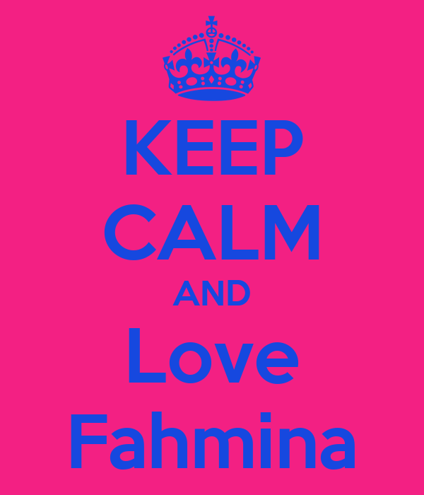 KEEP CALM AND Love Fahmina