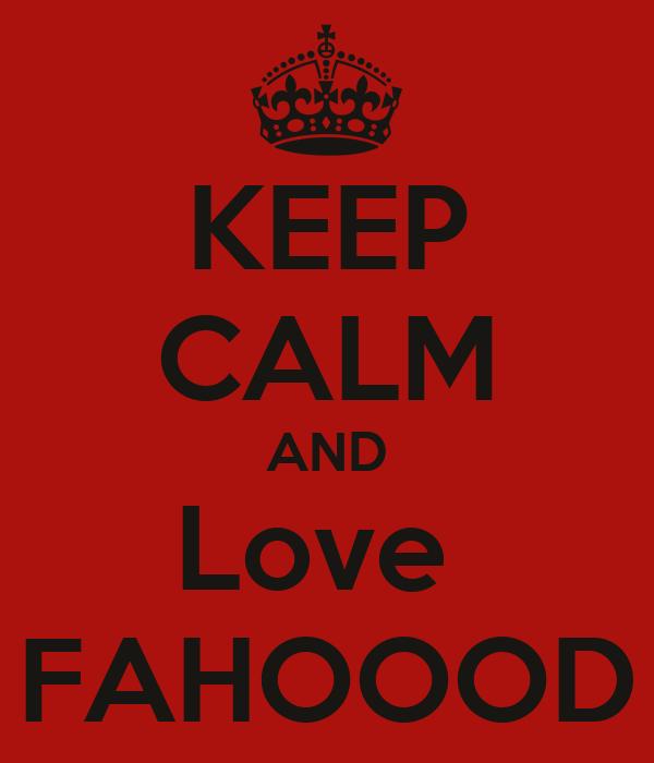 KEEP CALM AND Love  FAHOOOD