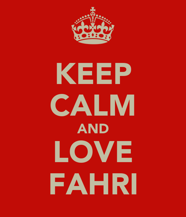 KEEP CALM AND LOVE FAHRI