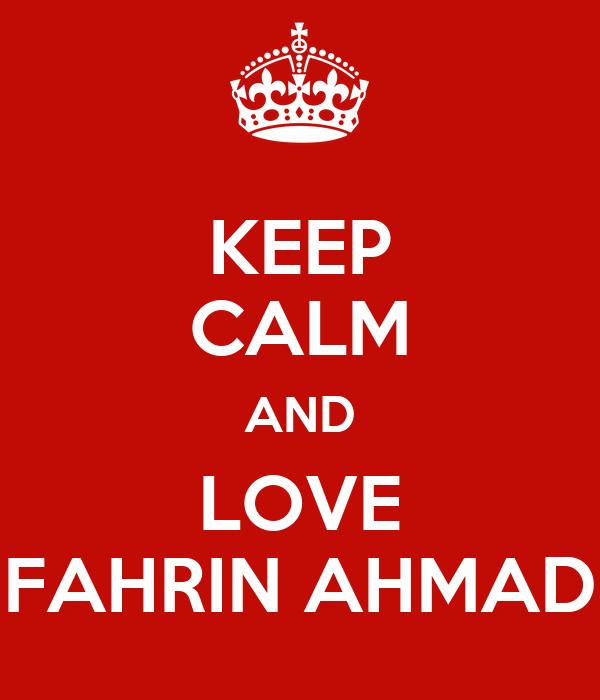 KEEP CALM AND LOVE FAHRIN AHMAD