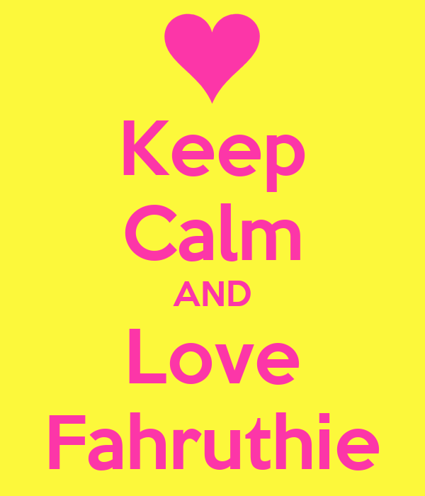 Keep Calm AND Love Fahruthie