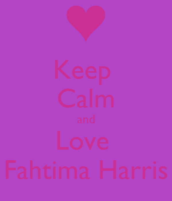 Keep  Calm and Love  Fahtima Harris