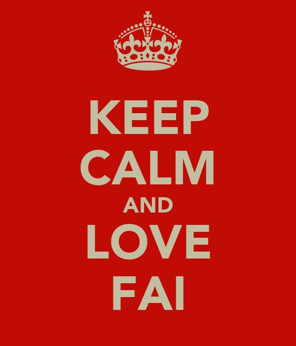 KEEP CALM AND LOVE FAI