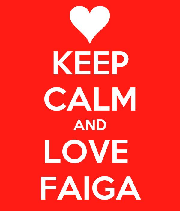 KEEP CALM AND LOVE  FAIGA