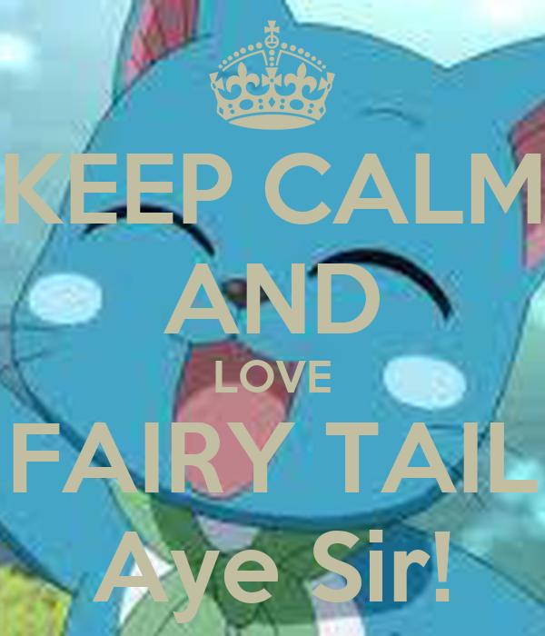 KEEP CALM AND LOVE FAIRY TAIL Aye Sir!