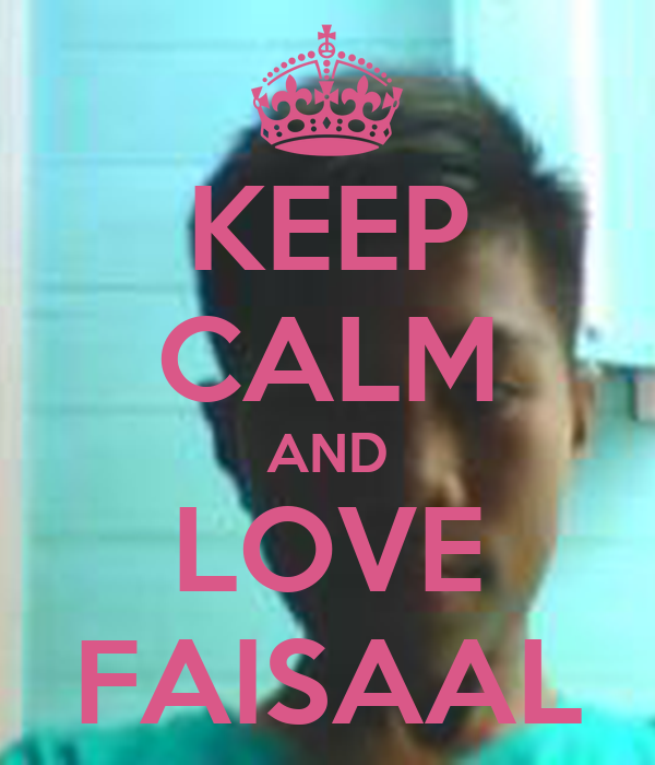 KEEP CALM AND LOVE FAISAAL