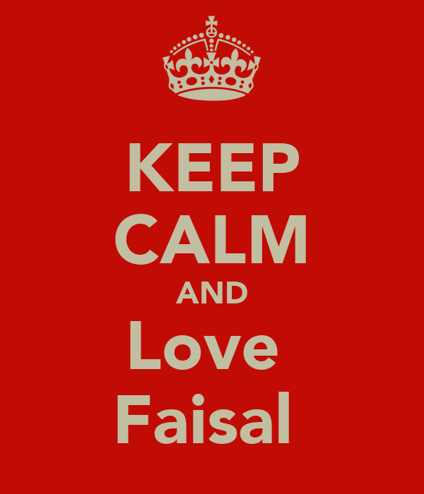KEEP CALM AND Love  Faisal