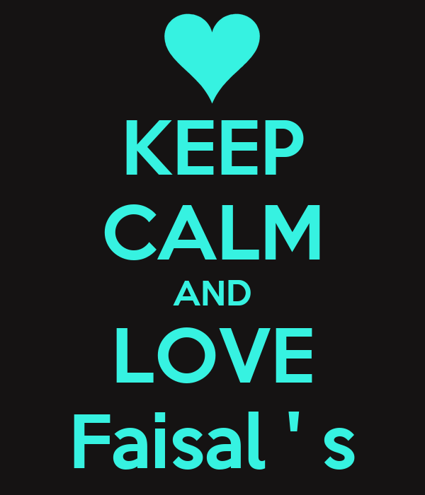 KEEP CALM AND LOVE Faisal ' s