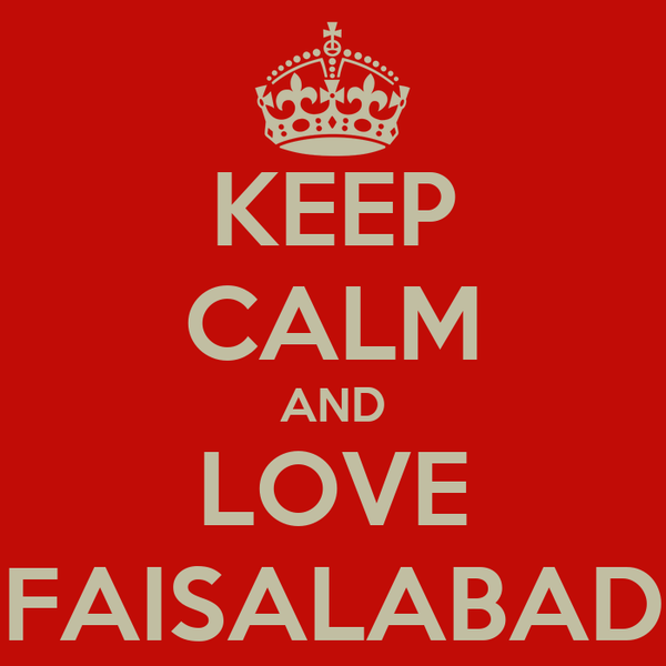 KEEP CALM AND LOVE FAISALABAD