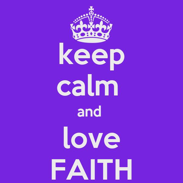 keep calm  and  love FAITH