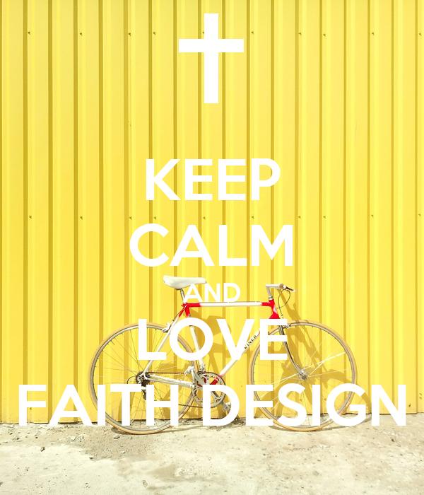 KEEP CALM AND LOVE FAITH DESIGN