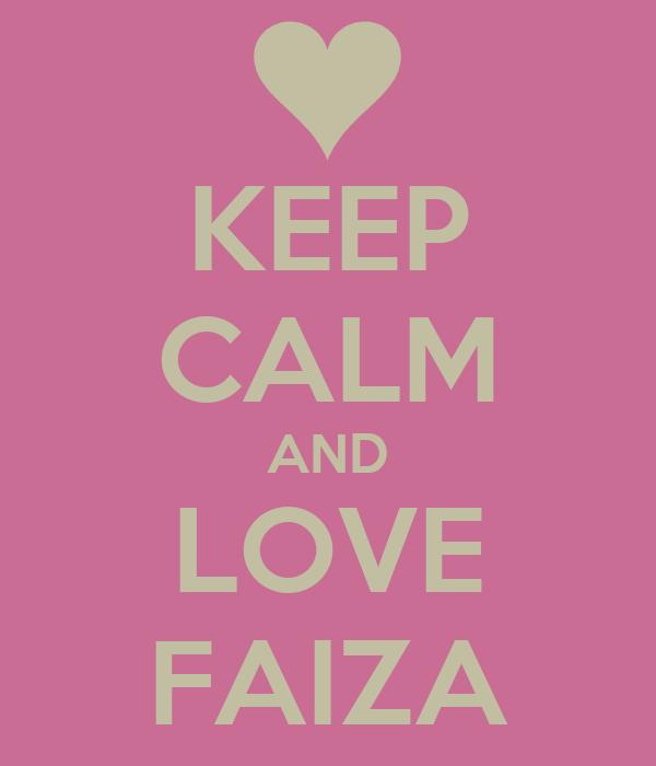 KEEP CALM AND LOVE FAIZA