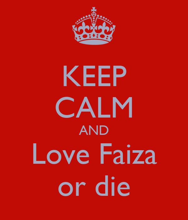 KEEP CALM AND Love Faiza or die