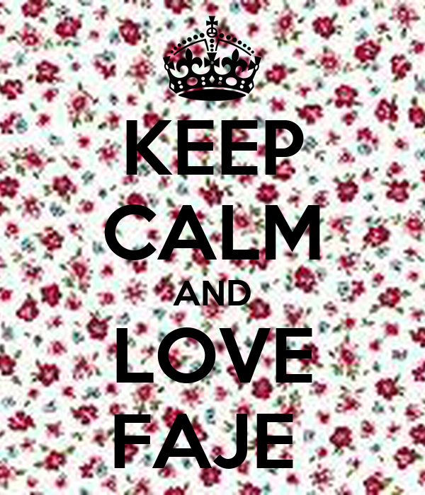 KEEP CALM AND LOVE FAJE