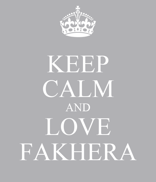 KEEP CALM AND LOVE FAKHERA