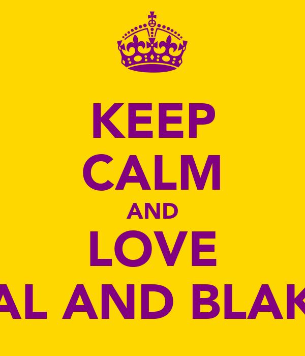 KEEP CALM AND LOVE FAL AND BLAKE