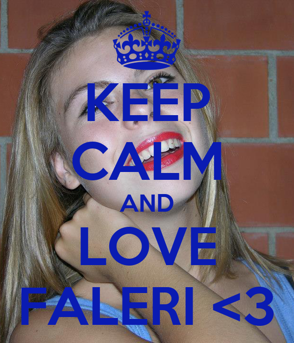KEEP CALM AND LOVE FALERI <3