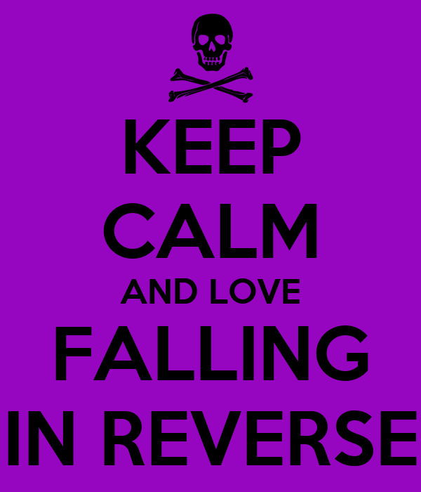 KEEP CALM AND LOVE FALLING IN REVERSE
