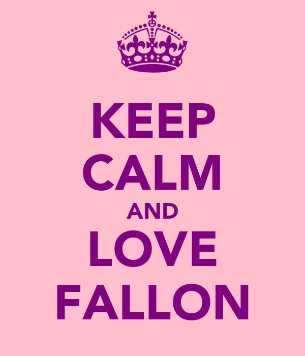 KEEP CALM AND LOVE FALLON